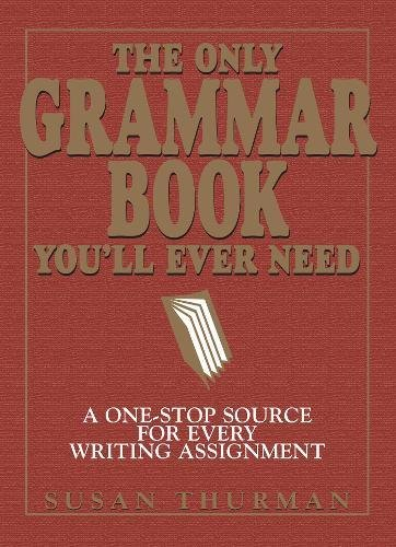 The Only Grammar Book You'll Ever Need: A One-Stop Source for Every Writing Assignment