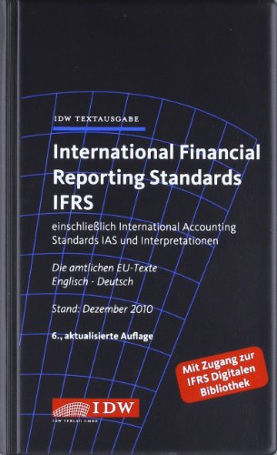 International Financial Reporting Standards IFRS: IDW Textausgabe einschließlich International Accounting Standards (IAS) und Interpretationen. Die amtlichen EU-Texte. Englisch-Deutsch