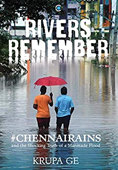 Rivers Remember: The Shocking Truth of a Manmade Flood by [Ge, Krupa]