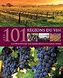 Les 101 régions du vin - A la découverte des plus grandes régions viticoles du monde