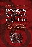 DAS GROßE KOCHBUCH DER KELTEN: Über 180 keltische Rezepte auf Basis archäologischer Erkenntnisse, Exploration und historischer Quellen