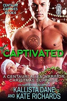 Captivated: A Centauri Alien Warrior Christmas Surprise (Centauri Captives Book 6) (English Edition) van [Dane, Kallista, Richards, Kate]
