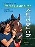 Kursbuch Pferdekrankheiten: Checklisten zur sicheren Diagnose und richtigen Behandlung Praxis: Erste Hilfe. Basiswissen: Pferdehaltung und Gesundheitsvorsorge