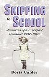 Skipping to School: Memoirs of a Liverpool Girlhood, 1937-1948