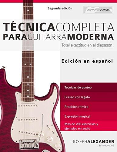 Técnica Completa Para Guitarra Moderna: Total Exactitud En El Diapasón por Mr Joseph Alexander