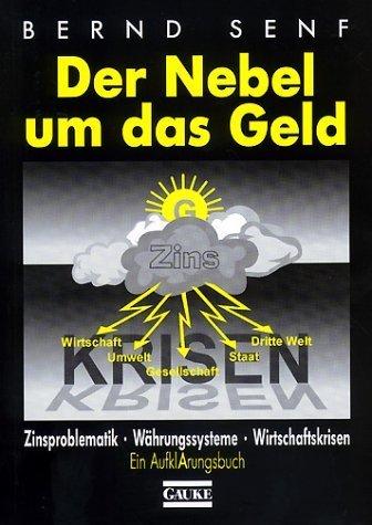 Der Nebel um das Geld. Zinsproblematik, Währungssysteme, Wirtschaftskrisen von Senf, Bernd (2008) Taschenbuch