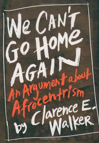 We Can't Go Home Again: An Argument About Afrocentrism PDF Books