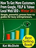 Local SEO:  How To Get More Customers From Google, YELP & Yahoo  (Simple, powerful, proven how-to  guides for busy entrepreneurs.) (English Edition)