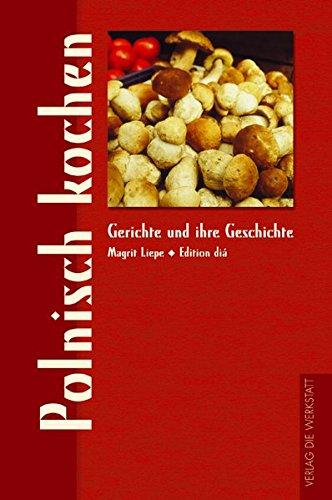 Polnisch kochen (Gerichte und ihre Geschichte - Edition dià im Verlag Die Werkstatt)