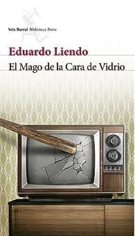 El mago de la cara de vidrio par  Eduardo Liendo Zurita