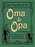 Das Handbuch für Oma & Opa - 100 Dinge die ihr mit eueren Enkelkindern unternehmen solltet