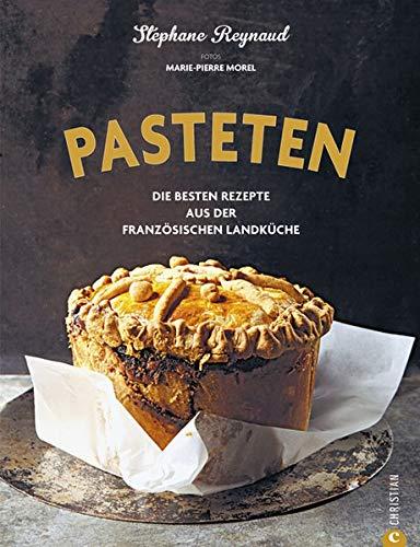 Pasteten - die köstlichsten Rezeptideen des französischen Traditionsgerichts, von der herzhaften Blätterteigpastete mit Fleisch und Gemüse, bis hin zur süß gefüllten Mürbeteigpastete