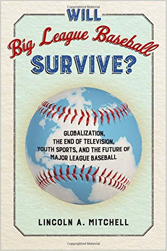 will-big-league-baseball-survive-globalization-the-end-of-television-youth-sports-and-the-future-of-