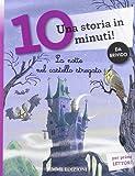 La notte nel castello stregato. Una storia in 10 minuti! Ediz. illustrata
