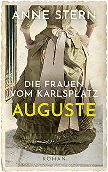 Die Frauen vom Karlsplatz - Auguste (Die Lichterfelde-Trilogie 1) von [Stern, Anne]