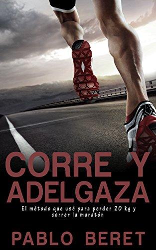 CORRE Y ADELGAZA: El método que usé para perder 20 kg y correr la maratón por Pablo Beret
