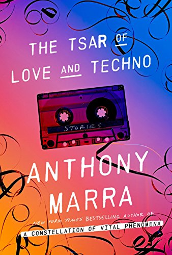 The Tsar of Love and Techno: Stories por Anthony Marra