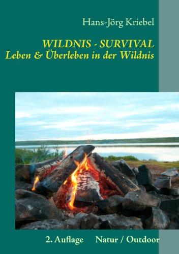 Survival - Leben und Überleben in der Wildnis: ein Praxisbuch