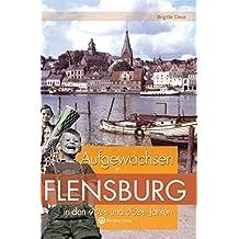 Aufgewachsen in Flensburg in den 40er & 50er Jahren