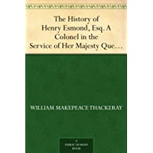 The History of Henry Esmond, Esq. A Colonel in the Service of Her Majesty Queen Anne (English Edition)