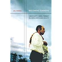 Becoming Sinners: Christianity and Moral Torment in a Papua New Guinea Society (Ethnographic Studies in Subjectivity, Band 4)