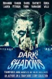 Dark Shadows: Vampires and Ghosts of New Orleans (An Authors on a Train Short Story Collection) by J. Thorn, Zach Bohannon, Kim Petersen, Shirley Hartnett, Christopher Wills, Ashley Lauren, Sam Korda, Lon Varnadore, Jill Harris, Caroline Hanson