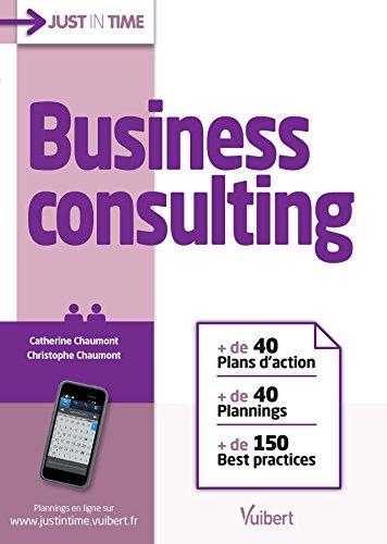 Business consulting: + de 40 plans d'actions + de 40 plannings + de 150 best practices (Just in time) par Catherine Chaumont
