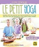 Le petit yoga: Comment bâtir des cours de yoga pour les enfants de 5 à 11 ans avec des jeux,......