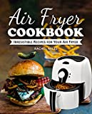 Air Fryer Cookbook: Irresistible Recipes for Your Air Fryer