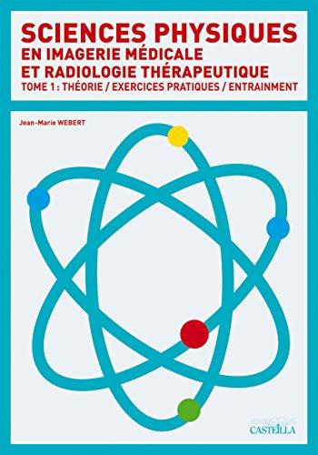 Sciences physiques en imagerie médicale et radiologie thérapeutique : Tome 1, Cours, exercices pratiques, entraînement DTS IMRT 1re année