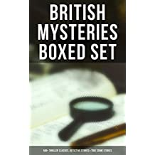 BRITISH MYSTERIES Boxed Set: 560+ Thriller Classics, Detective Stories & True Crime Stories: Complete Sherlock Holmes, Father Brown, Four Just Men Series, ... Stories and many more (English Edition)