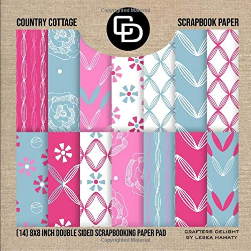 Country Cottage Scrapbook Paper (14) 8x8 Inch Double Sided Scrapbooking Paper Pad: Crafters Delight By Leska Hamaty -