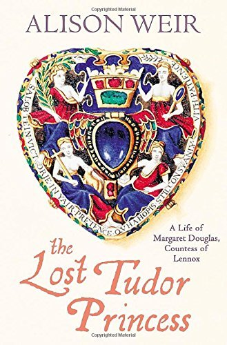 The Lost Tudor Princess: A Life of Margaret Douglas, Countess of Lennox by Alison Weir (2015-11-24)