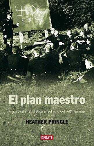 El plan maestro: Arqueología fantástica al servicio del régimen nazi (HISTORIAS) por Heather Pringle