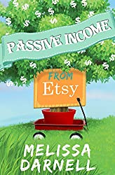 Passive Income from Etsy (Truly Passive Income): The First Book That Shows You How to Start a Passive Income Business on Etsy with Digital Design Tips, ... Passive Income Series 3) (English Edition)