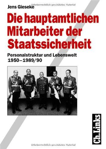 Die hauptamtlichen Mitarbeiter der Staatssicherheit. Personalstruktur und Lebenswelt 1950-1989/90