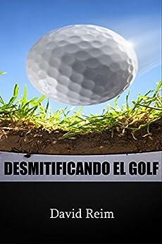 DESMITIFICANDO EL GOLF (Spanish Edition) von [Reim, David]