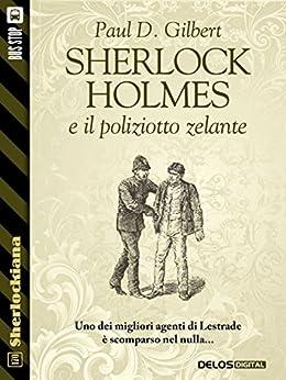 Sherlock Holmes e il poliziotto zelante (Sherlockiana) di [Paul D. Gilbert]