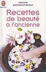 Recettes de beauté à l'ancienne par Rousselet-Blanc