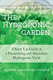 The Hydroponic Garden: A Start Up Guide To A Flourishing And Abundant Hydroponic Yield (Hydroponics, Hydoponics For Beginners, Gardening For Profit, Hydroponic Gardening)