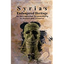 Syria's Endangered Heritage: An International Responsibility to Protect and Preserve (English Edition)