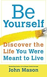 Be Yourself--Discover the Life You Were Meant to Live by John Mason (2014-06-17)