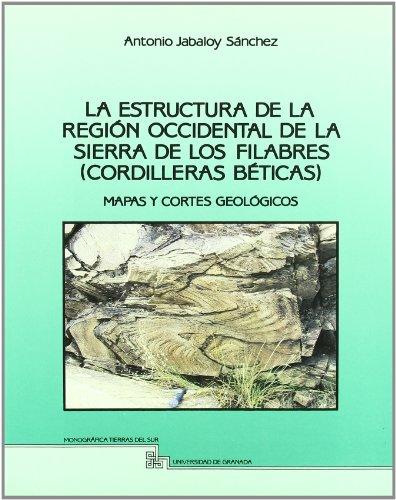 La estructura de la región occidental de la Sierra de los Filabres (cordilleras béticas): Mapas y cortes geológicos (Tierras del Sur) por A Jabaloy Sánchez