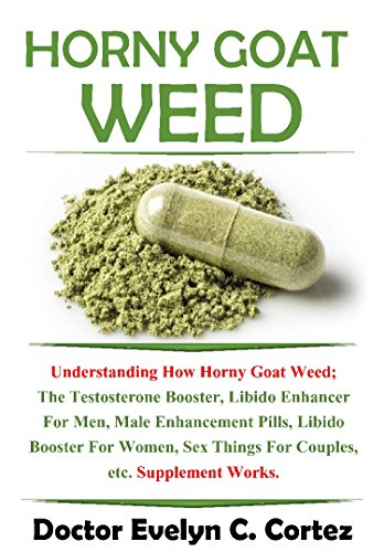 Horny Goat Weed: Understanding How Horny Goat Weed; The Testosterone Booster, Libido Enhancer For Men, Male Enhancement Pills, Libido Booster For Women, ... etc. Supplement Works. (English Edition) Panax Ginseng-100 Mg