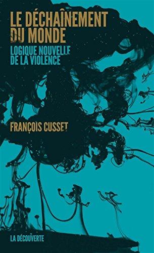 Le déchaînement du monde par François CUSSET