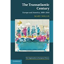 The Transatlantic Century: Europe and America, 1890-2010 (New Approaches to European History) by Nolan, Mary (2012) Paperback