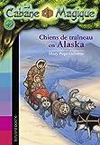 La cabane magique, Tome 49 - Chiens de traîneau en Alaska