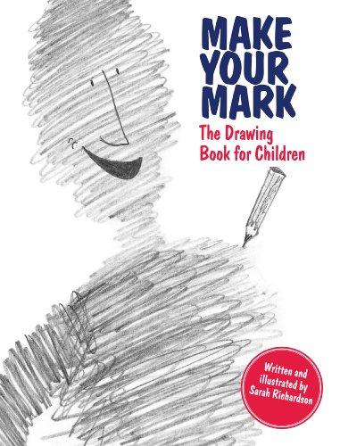 Make Your Mark: The Drawing Book for Children por Sarah Richardson