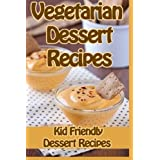 Vegetarian Dessert Recipes: Kid Friendly Sweets and Treats Vegetarian Cookbook (Specialty Cooking Series) (Volume 2) by Debbie Madson (2014-05-19)