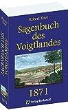 Sagenbuch des Voigtlandes 1871: 1030 Sagen aus dem Vogtland - Robert Eisel
